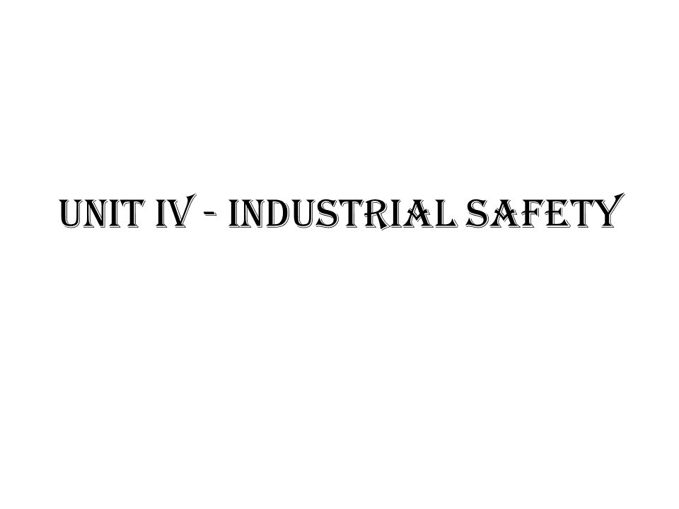 UNIT IV - INDUSTRIAL SAFETY - ppt download