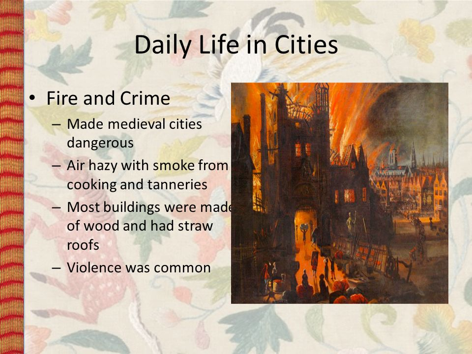 Daily Life in Cities Fire and Crime Made medieval cities dangerous