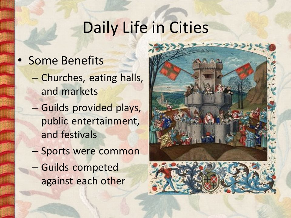 Daily Life in Cities Some Benefits Churches, eating halls, and markets