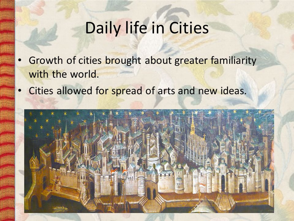 Daily life in Cities Growth of cities brought about greater familiarity with the world.