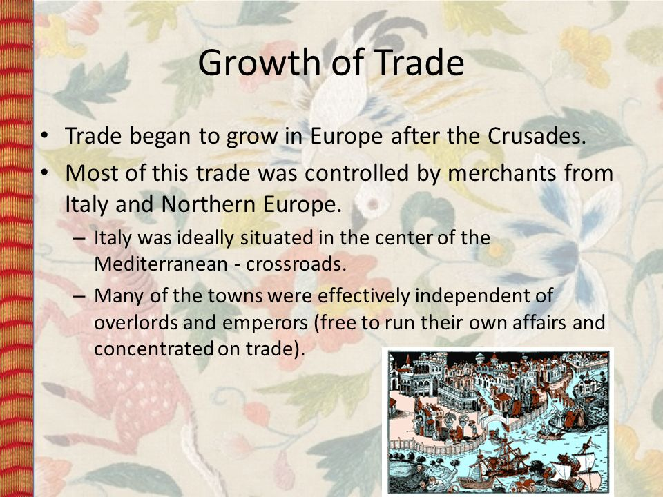 Growth of Trade Trade began to grow in Europe after the Crusades.
