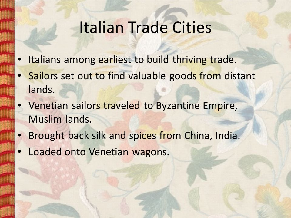Italian Trade Cities Italians among earliest to build thriving trade.