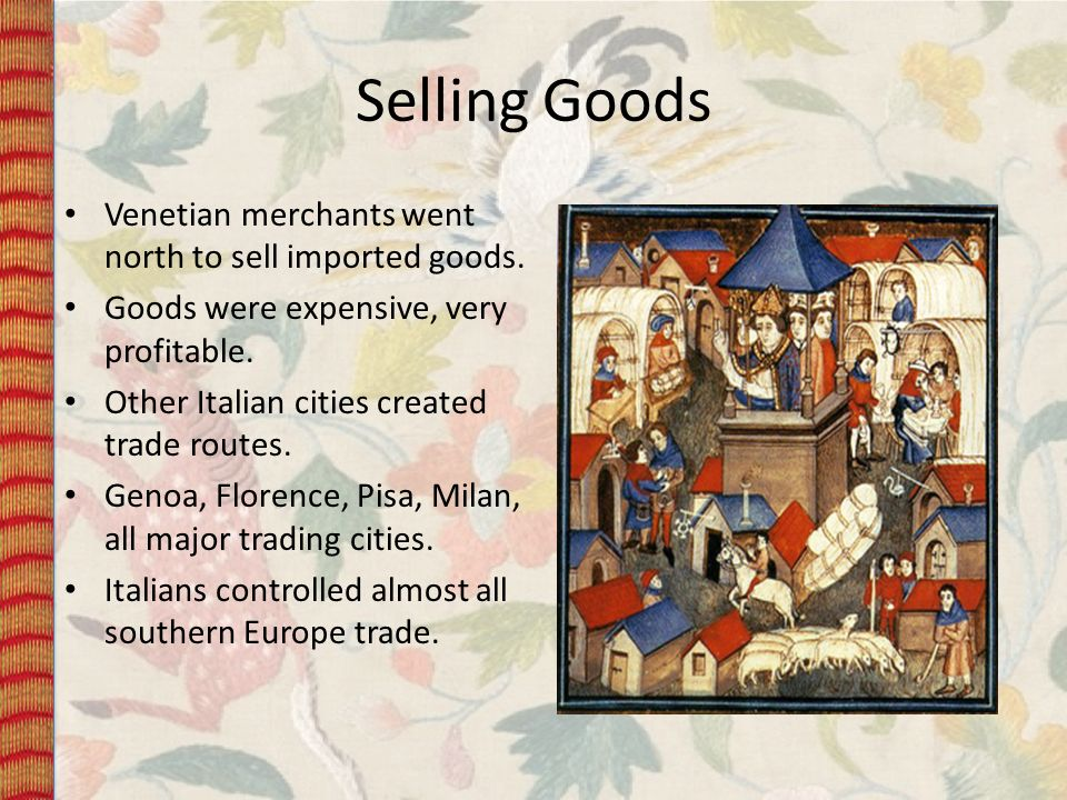 Selling Goods Venetian merchants went north to sell imported goods.
