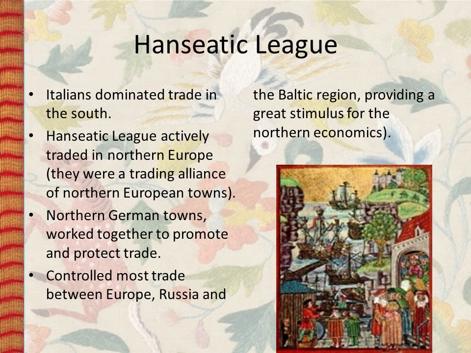 Hanseatic League Italians dominated trade in the south.