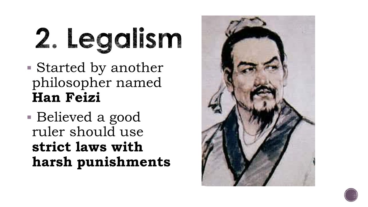 2. Legalism Started by another philosopher named Han Feizi
