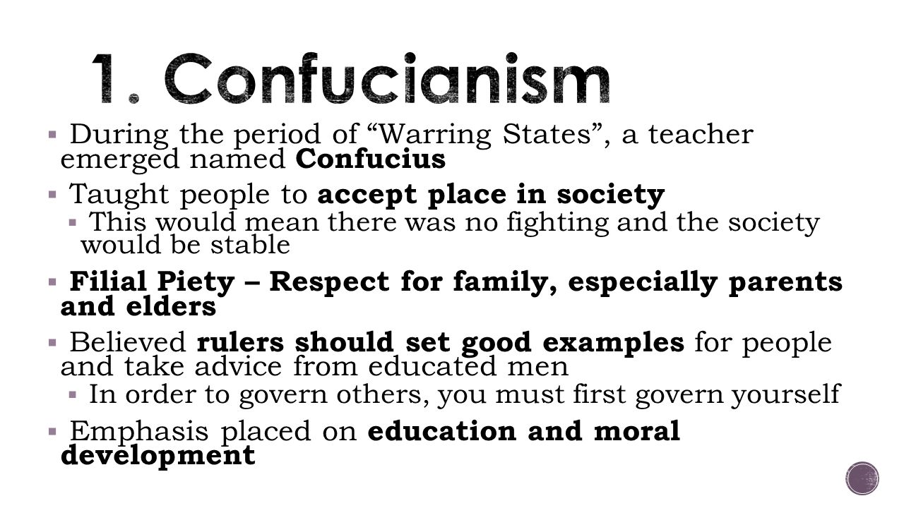 1. Confucianism During the period of Warring States , a teacher emerged named Confucius. Taught people to accept place in society.