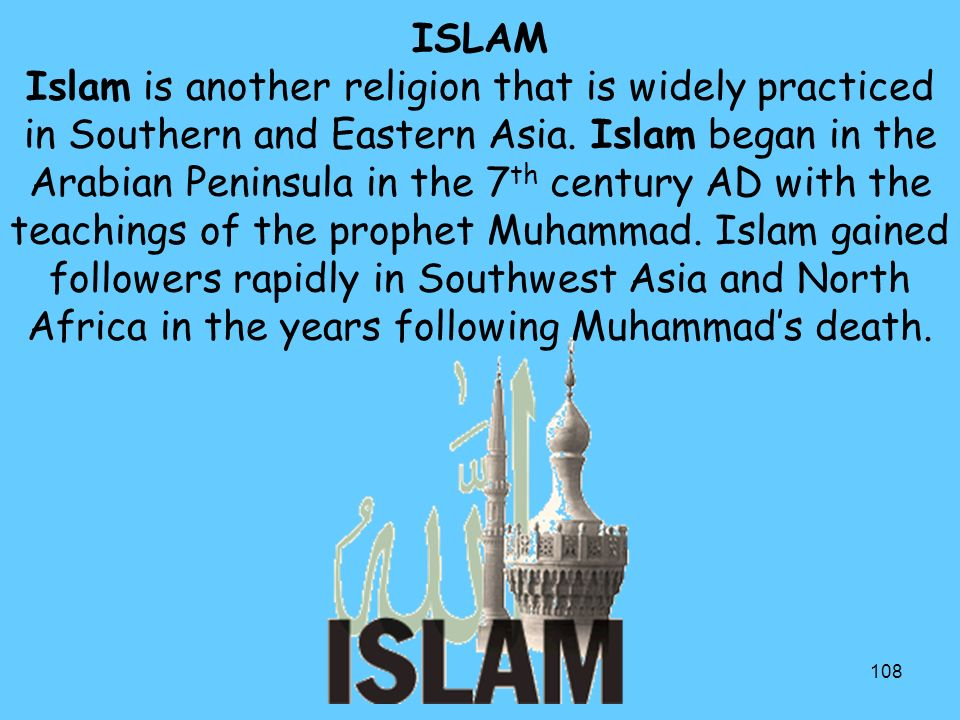 ISLAM Islam is another religion that is widely practiced in Southern and Eastern Asia.