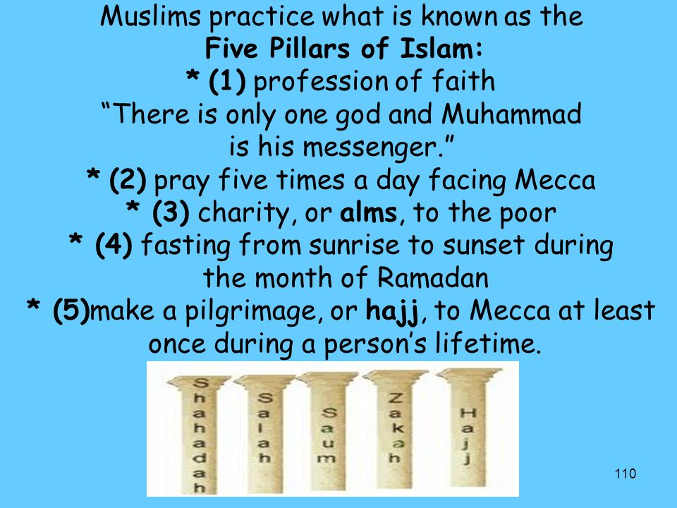 Muslims practice what is known as the Five Pillars of Islam: