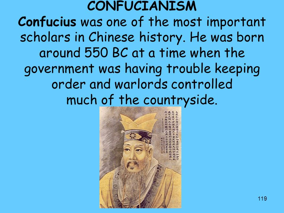 CONFUCIANISM Confucius was one of the most important scholars in Chinese history.