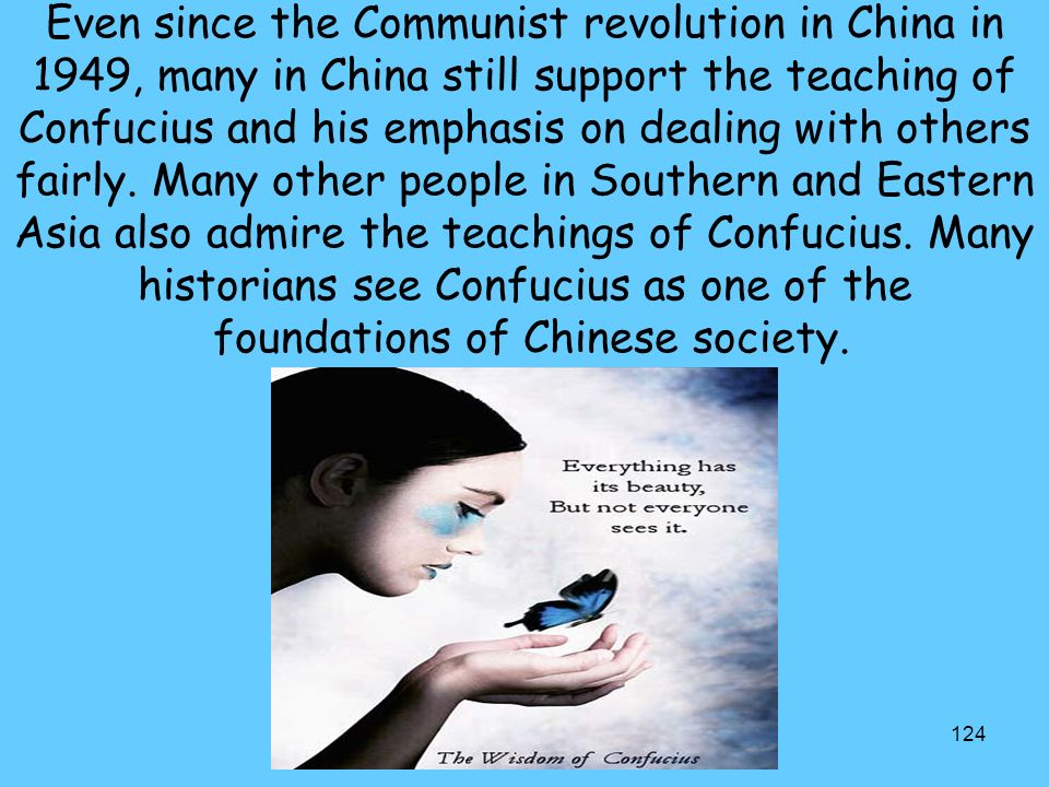 Even since the Communist revolution in China in 1949, many in China still support the teaching of Confucius and his emphasis on dealing with others fairly.