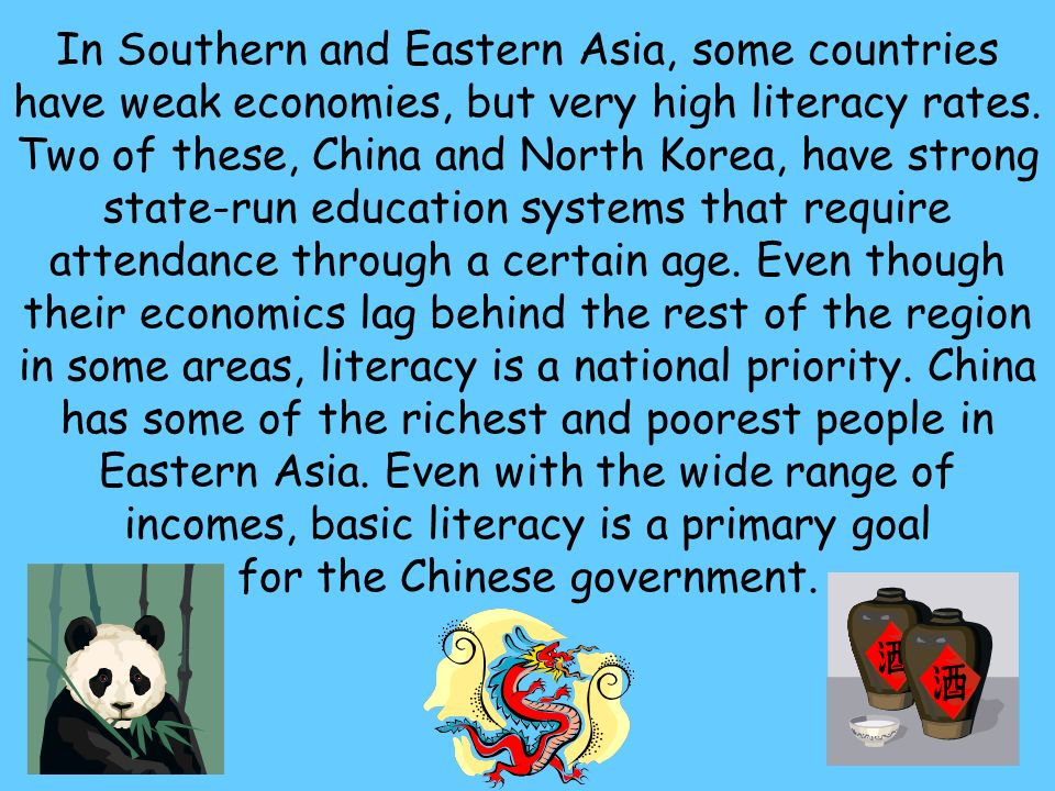 In Southern and Eastern Asia, some countries have weak economies, but very high literacy rates.