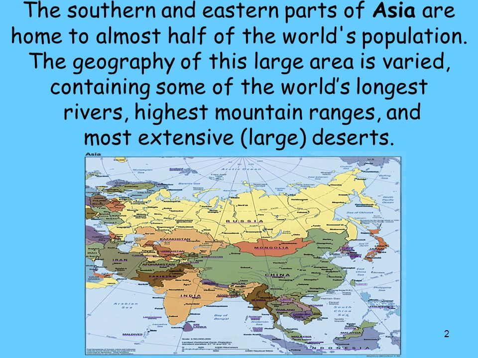 The southern and eastern parts of Asia are home to almost half of the world s population.