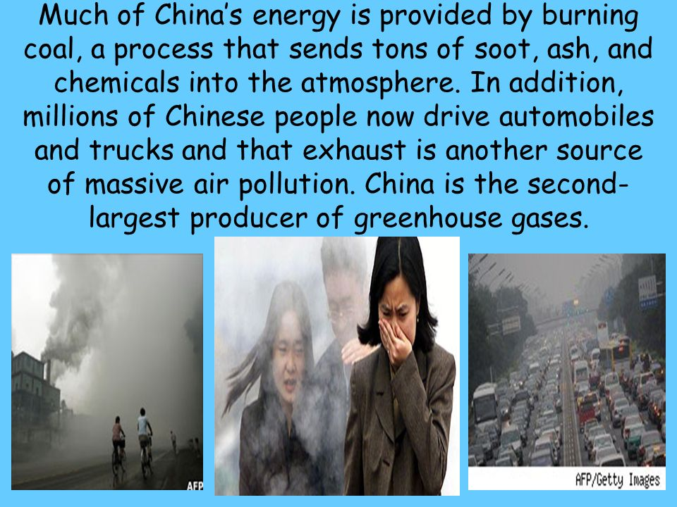 Much of China's energy is provided by burning coal, a process that sends tons of soot, ash, and chemicals into the atmosphere.