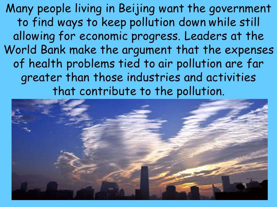 Many people living in Beijing want the government to find ways to keep pollution down while still allowing for economic progress.