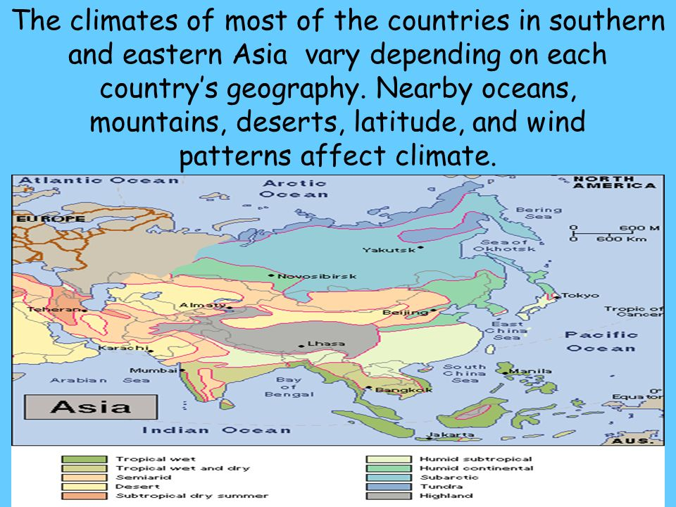The climates of most of the countries in southern and eastern Asia vary depending on each country's geography.