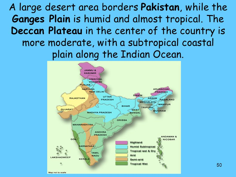 A large desert area borders Pakistan, while the Ganges Plain is humid and almost tropical.