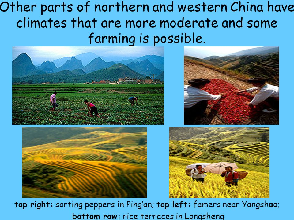 Other parts of northern and western China have climates that are more moderate and some farming is possible.