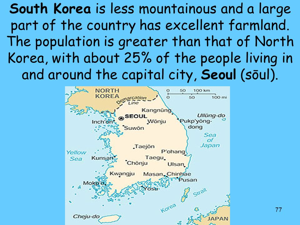 South Korea is less mountainous and a large part of the country has excellent farmland.