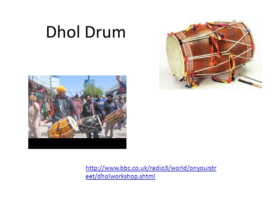 Dhol Drum http://www.bbc.co.uk/radio3/world/onyourstreet/dholworkshop.shtml