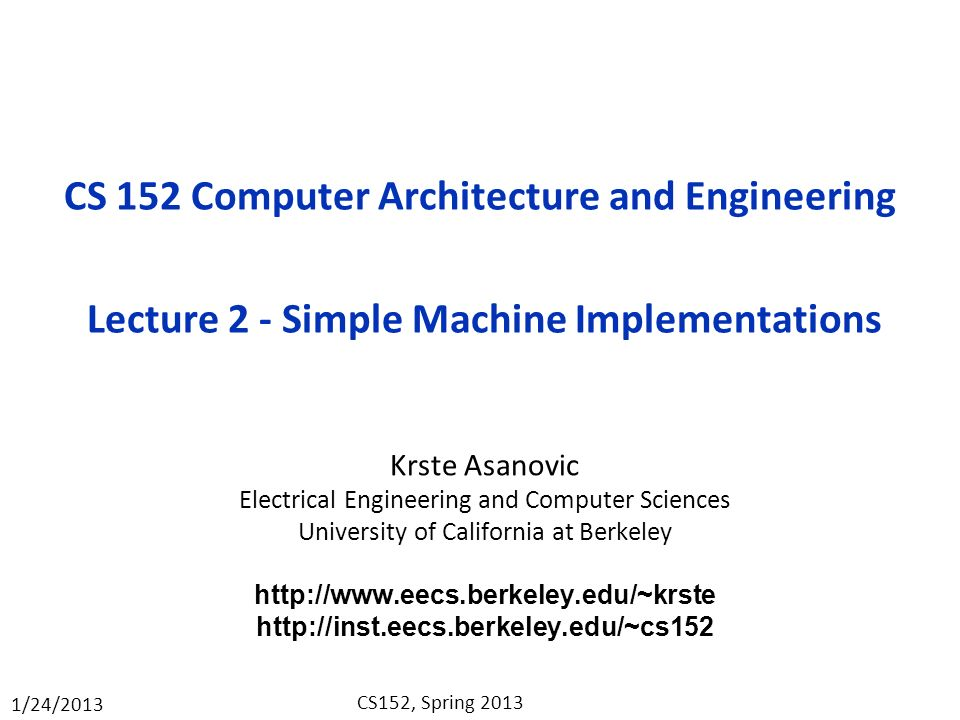 CS 152 Computer Architecture and Engineering Lecture 2 - Simple Machine Implementations