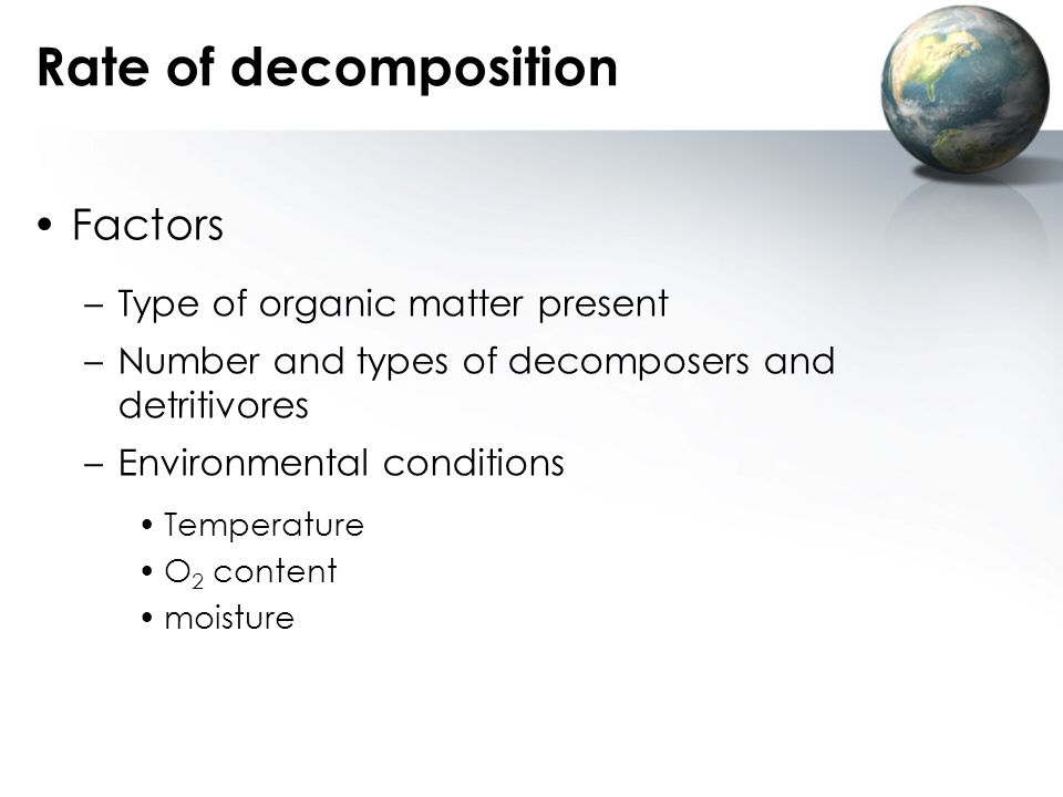 Rate of decomposition Factors Type of organic matter present