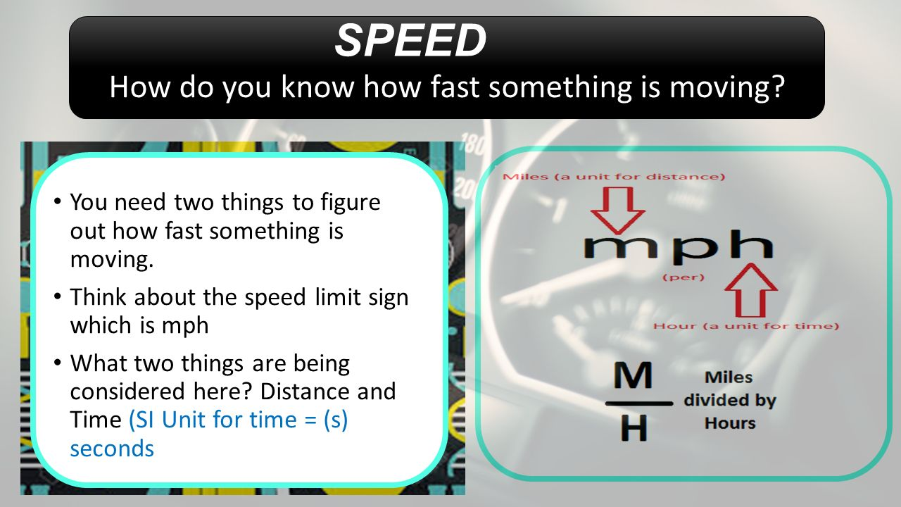 SPEED How do you know how fast something is moving