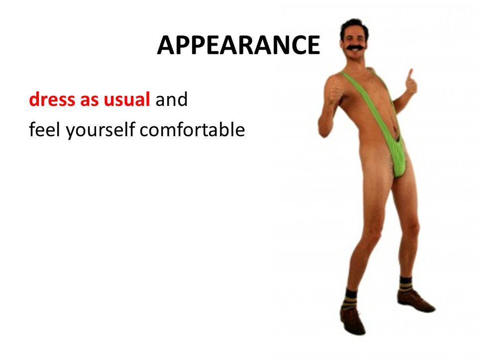 APPEARANCE dress as usual and feel yourself comfortable