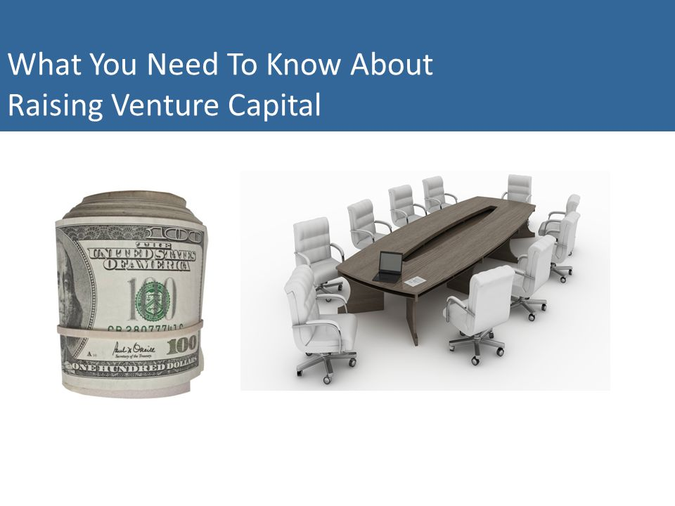What You Need To Know About Raising Venture Capital