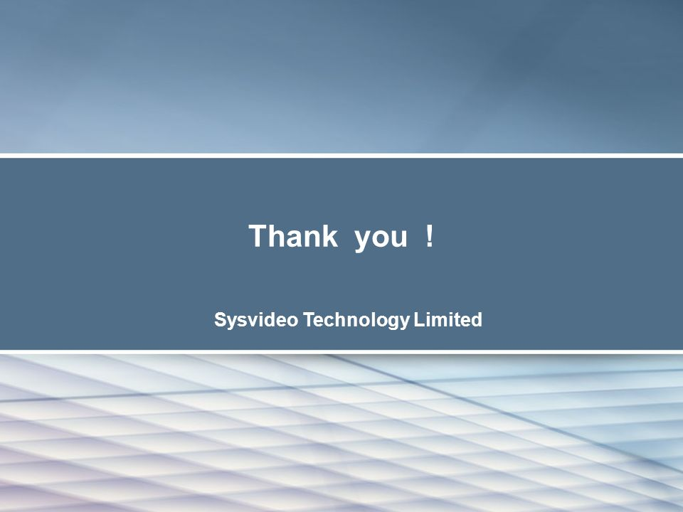 Thank you ! Sysvideo Technology Limited