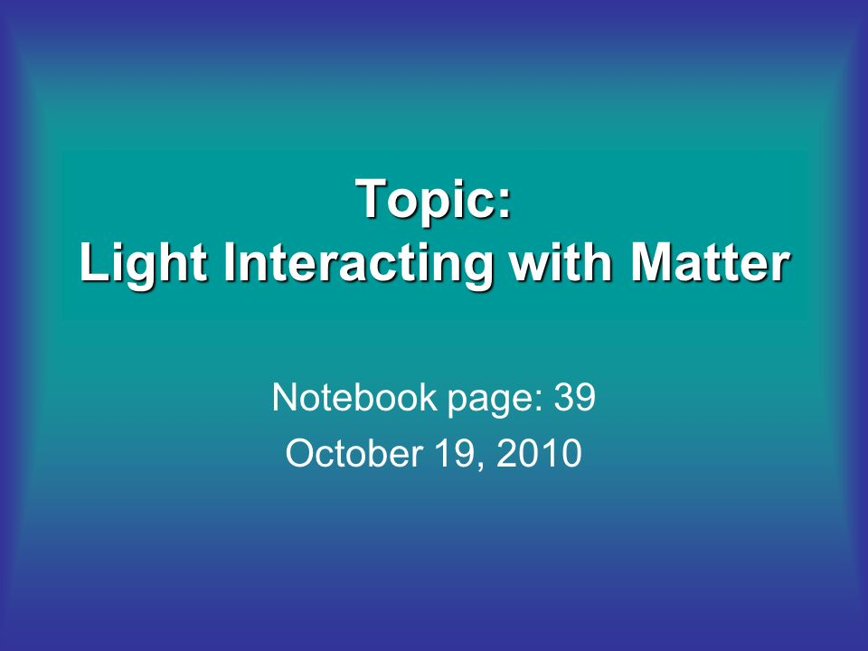 Topic: Light Interacting with Matter