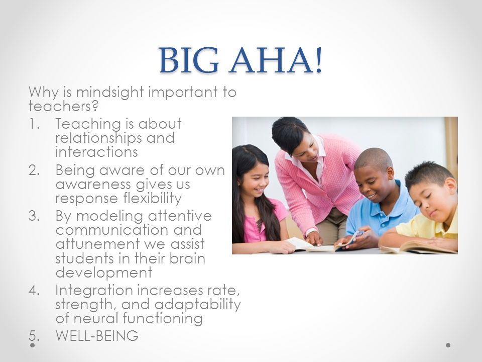 BIG AHA! Why is mindsight important to teachers