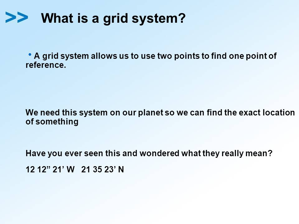 What is a grid system A grid system allows us to use two points to find one point of reference.