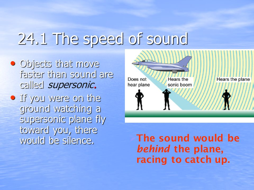24.1 The speed of sound Objects that move faster than sound are called supersonic.