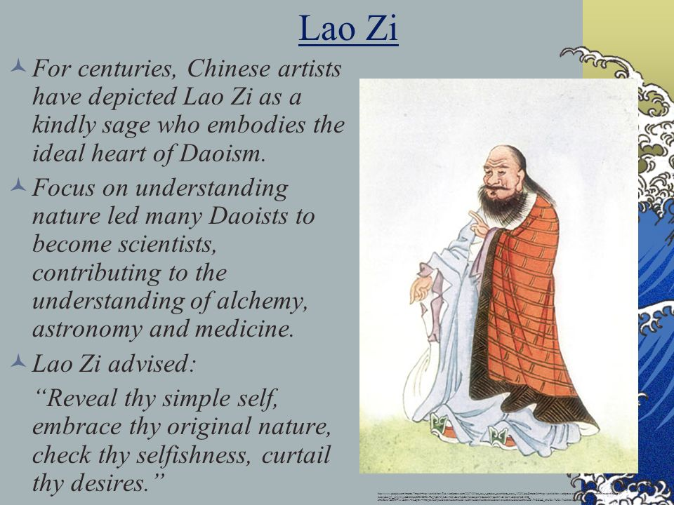 Lao Zi For centuries, Chinese artists have depicted Lao Zi as a kindly sage who embodies the ideal heart of Daoism.