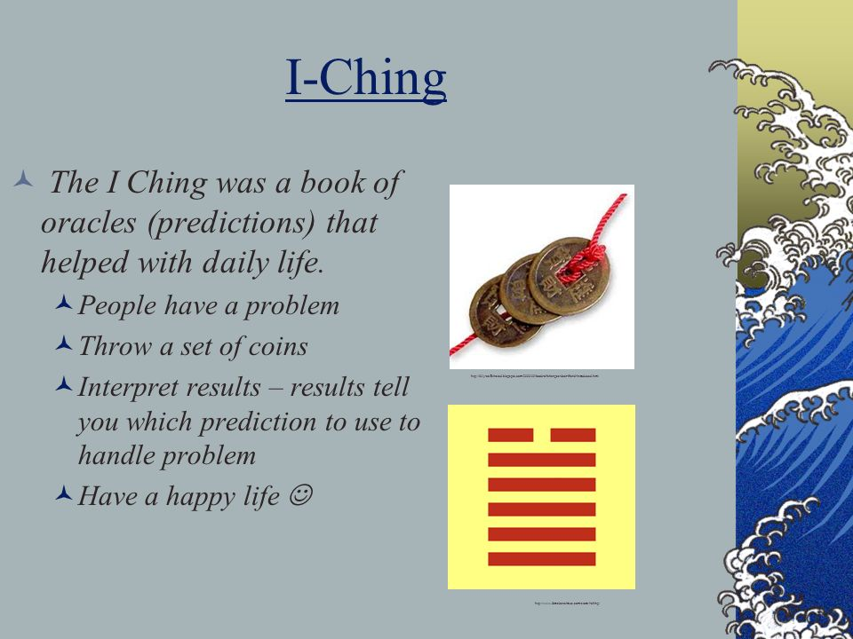 I-Ching The I Ching was a book of oracles (predictions) that helped with daily life. People have a problem.