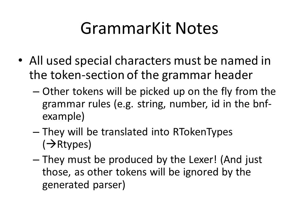 GrammarKit Notes All used special characters must be named in the token-section of the grammar header.