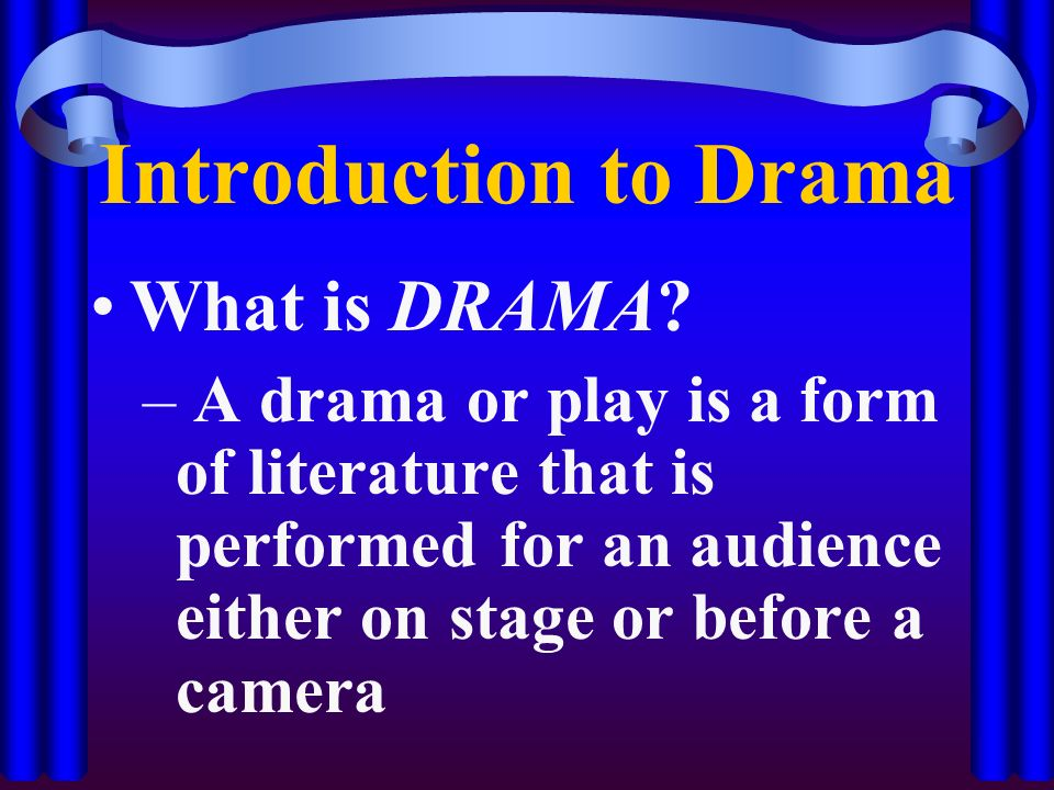 Introduction to Drama What is DRAMA