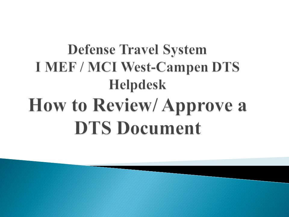 1 Defense Travel System I MEF / MCI West Campen DTS Helpdesk How To Review/  Approve A DTS Document
