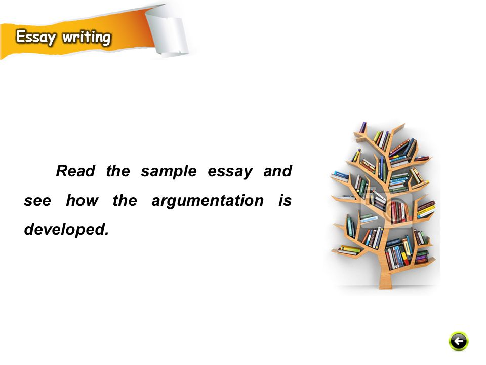Read the sample essay and see how the argumentation is developed.