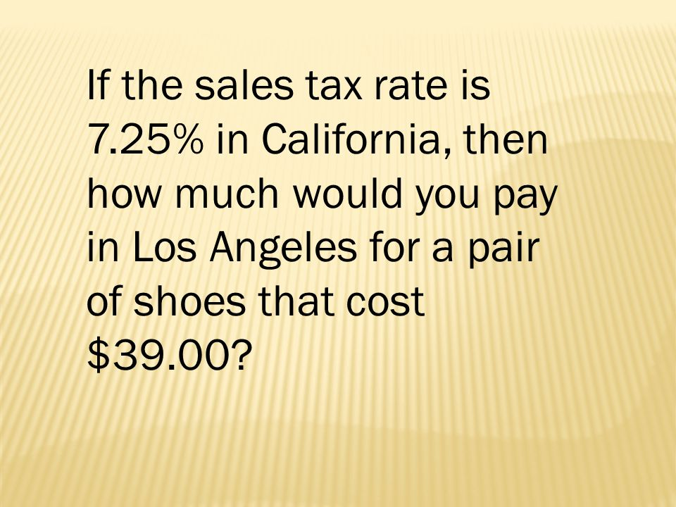 California Sales Tax Los Angeles >> In A Department Store A 40 Dress Is Marked Save 25 Ppt Video