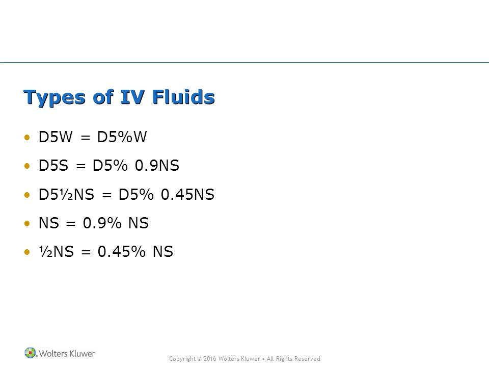 Types of IV Fluids D5W = D5%W D5S = D5% 0.9NS D5½NS