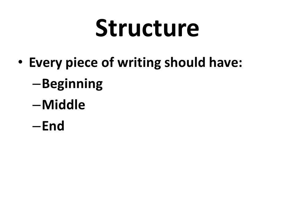 4 structure every piece of writing should have beginning middle end