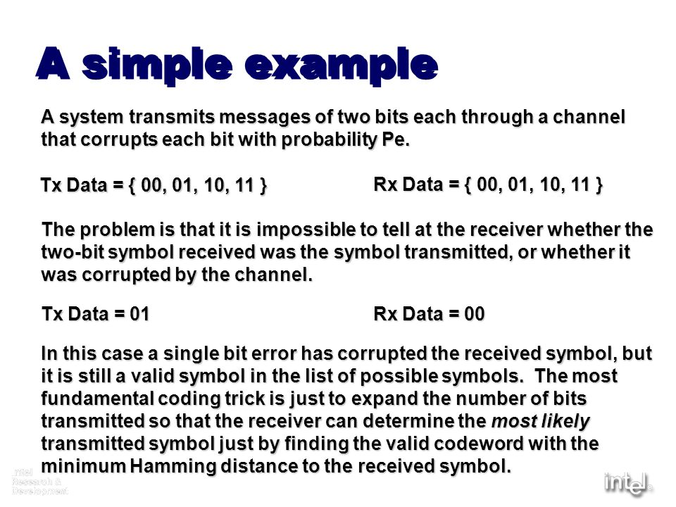 A simple example A system transmits messages of two bits each through a channel. that corrupts each bit with probability Pe.