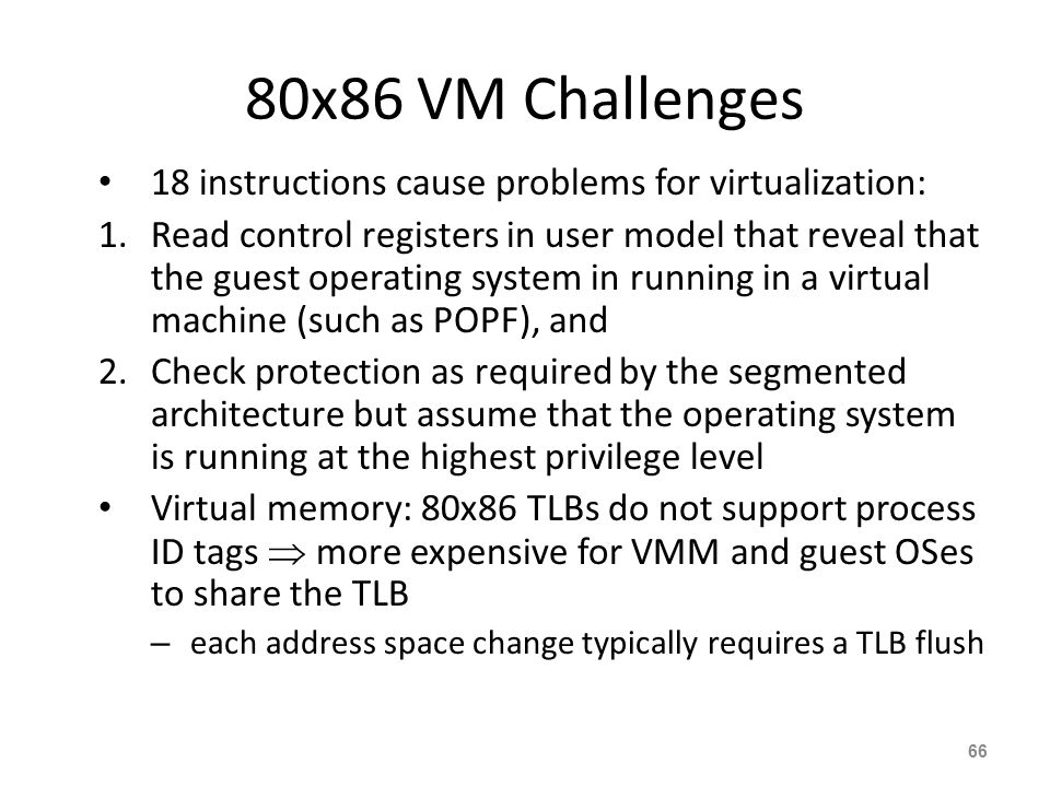 80x86 VM Challenges 18 instructions cause problems for virtualization:
