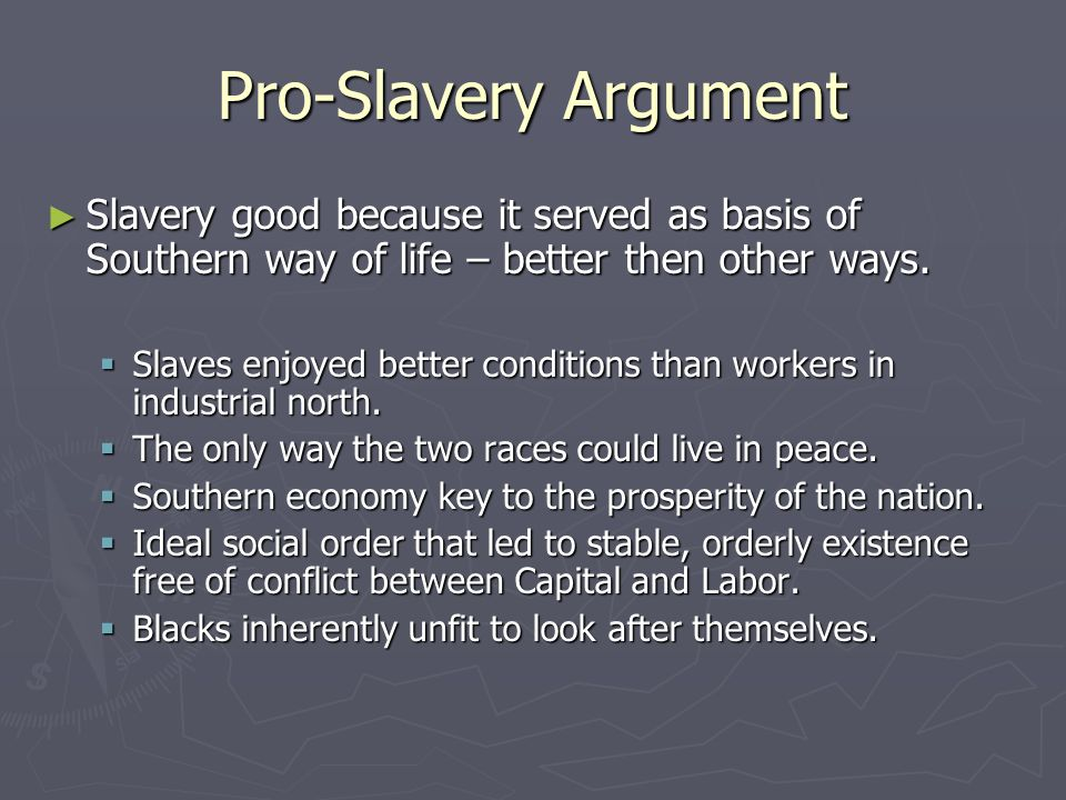 """pro slavery argument A favorite pro-slavery argument blog entry posted on december 7, 2012 by jd thomas """" slaves are better fed, clothed and treated, and more kindly cared for in."""