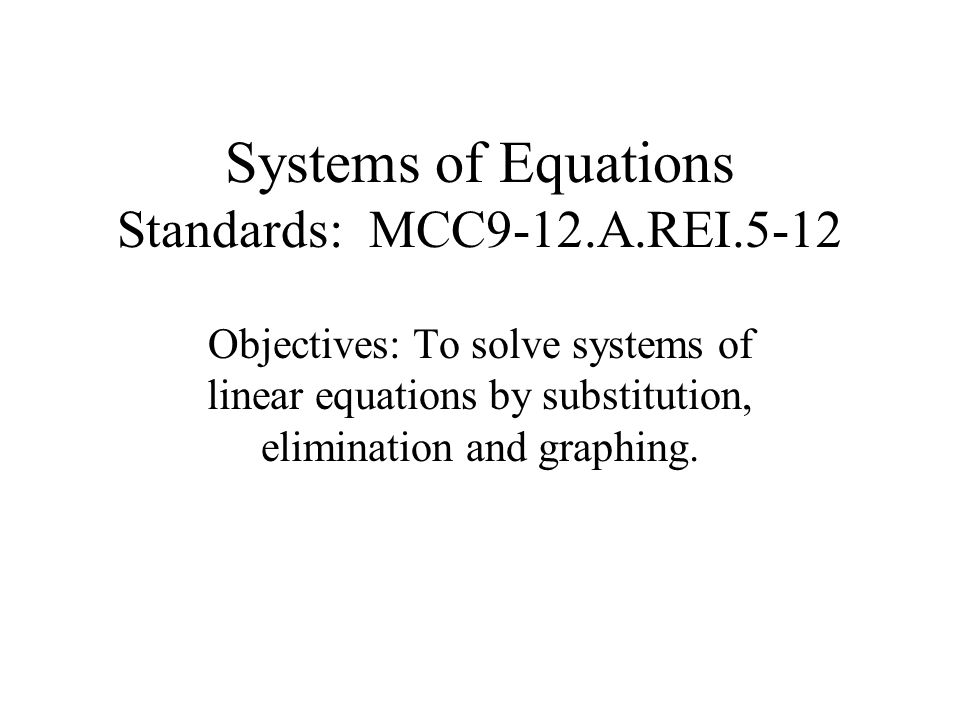 Systems of Equations Standards: MCC9-12.A.REI.5-12