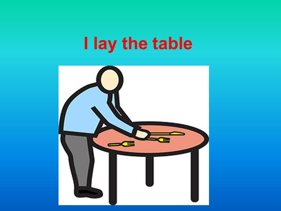 I lay the table