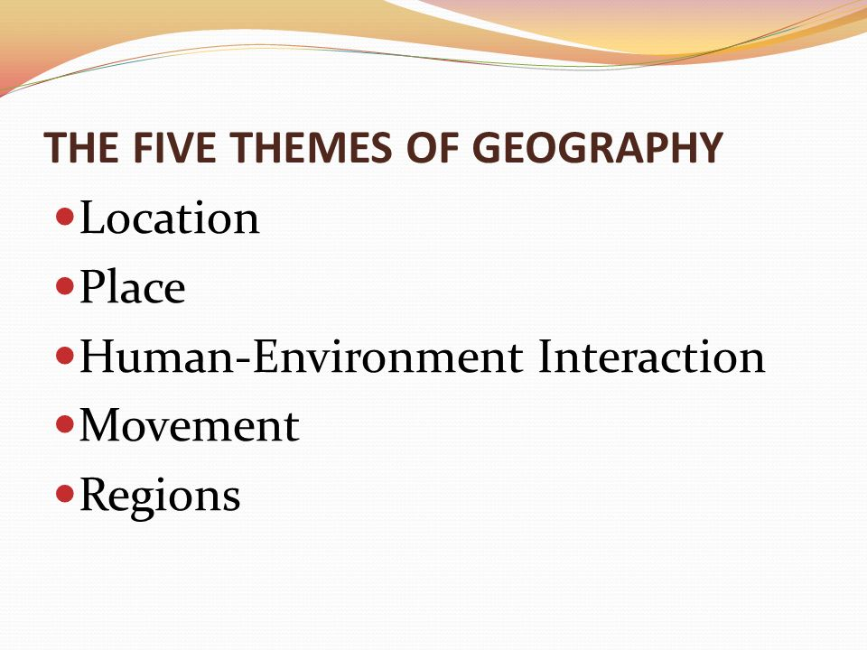 five themes of geography Students will be able to apply the 5 fundamental themes of geography to ancient egypt by designing and creating a pyramid that features information on egypt's location, place, human-environment interactions, movement, and regions.