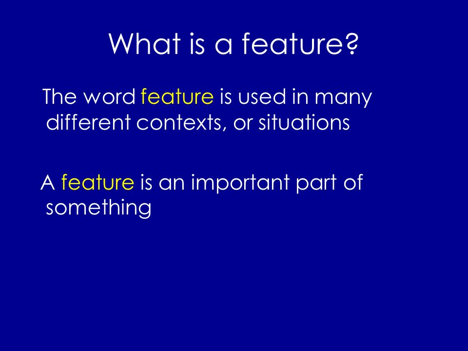 What is a feature.