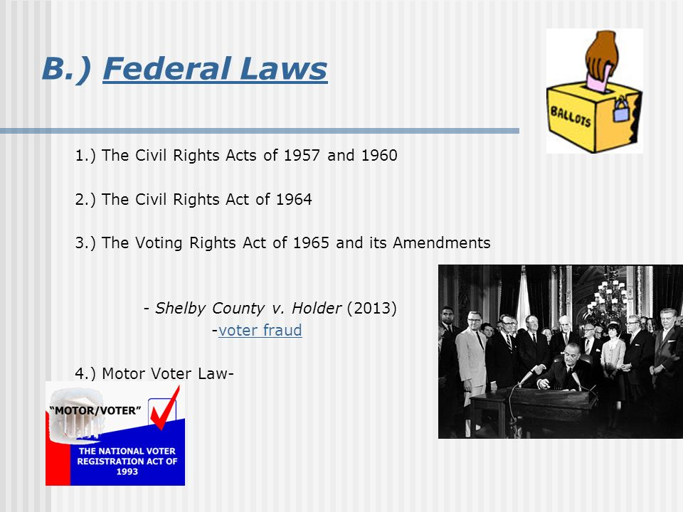 Motor Voter Law-. B.) Federal Laws 1.) The Civil Rights Acts of 1957 and 1960
